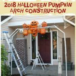 2018 HALLOWEEN PUMPKIN ARCH CONSTRUCTION