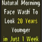 Natural Morning Face Wash To Look 20 Years Younger in Just 7 Days